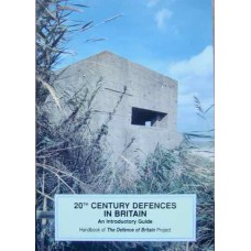 20th Century Defences In Britain. An Introductory Guide (Various)