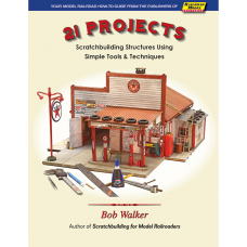 21 Projects. Scratchbuilding Structures Using Simple Tools & Techniques (Walker)