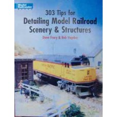 303 Tips for Detailing Model Railroad Scenery & Structures (Frary)
