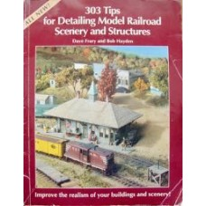 303 Tips for Detailing Model Railroad Scenery & Structures (Frary) 1995