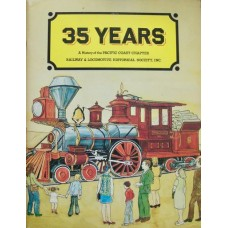 35 Years. A History of the Pacific Coast Chapter, Railway & Locomotive Historical Society Inc. 1937-1972