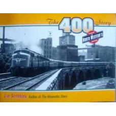 The 400 Story. Chicago & North Western's Premier Passenger Trains (Scribbins)