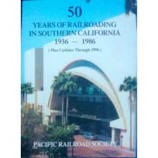 50 Years Of Railroading In Southern California 1936-1986 (Pacific Railroad Society)