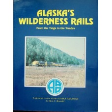 Alaska's Wilderness Rails. From the Taiga to the Tundra (Brovald)