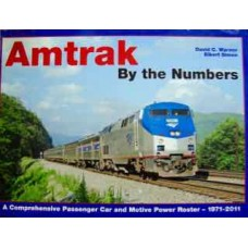 Amtrak: By the Numbers. A Comprehensive Passenger Car & Motive Power Roster 1971-2011 (Warner)