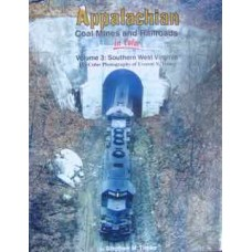 Appalachian Coal Mines and Railroads In Color Volume 3: Southern West Virginia (Timko)