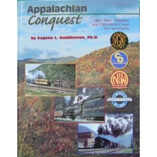 Appalachian Conquest. C&O, N&W, Virginian and Clichfield Cross The Mountains (Huddleston)