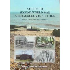 A Guide To Second World War Archaeology In Suffolk. 1: Lowestoft to Southwold (Liddiard)
