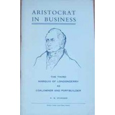 Aristocrat In Business. The Third Marquis Of Londonderry As Coalowner And Portbuilder (Sturgess)