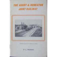 The Ashby & Nuneaton Joint Railway, Together With The Charnwood Forest Railway (Franks)