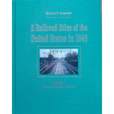 A Railroad Atlas of the United States in 1946 Volume 1: The Mid-Atlantic States (Carpenter)
