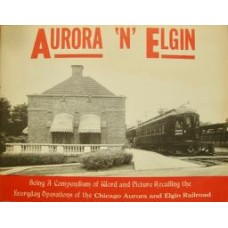 Aurora 'N' Elgin. The Chicago Aurora and Elgin Railroad (Johnson)