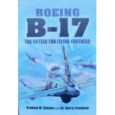 Boeing B-17 The Fifteen Ton Flying Fortress (Simons)