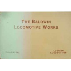 The Baldwin Locomotive Works Logging Locomotives Record No. 76 (1913)