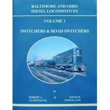 Baltimore & Ohio Diesel Locomotives Vol. 1: Switchers and Road-Switchers (Liljestrand)