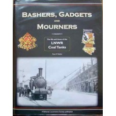 Bashers, Gadgets and Mourners. The life and times of the LNWR Coal Tanks (Skellon)
