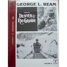 George L. Beam And The Denver & Rio Grande Volume 2 (Thode)