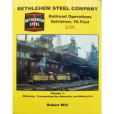 Bethlehem Steel Company In Color Volume 1: Obtaining-Transporting Raw Materials, and Making Iron (Wilt)