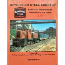 Bethlehem Steel Company In Color Volume 2: Making Steel, Finished Product Handling and the Final Years (Wilt)