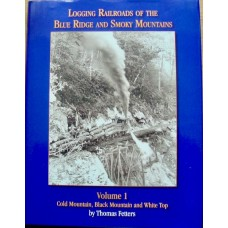 Logging Railroads of the Blue Ridge and Smoky Mountains Volume 1 (Fetters)