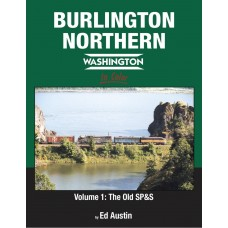 Burlington Northern Washington In Color Volume 1: The Old SP&S (Austin)