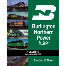Burlington Northern Power In Color Volume 1: Locomotives #1 to 2999 (Timko)