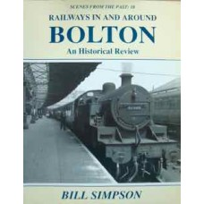 Railways In And Around Bolton. An Historical Review (Simpson) SFTP 10
