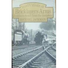 Thirty Years At Bricklayers Arms. Southern Steam from the footplate (Jackman)