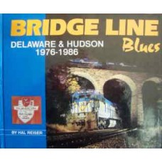 Bridge Line Blues. Delaware & Hudson 1976-1986 (Reiser)