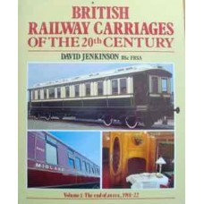 British Railway Carriages Of The 20th Century Volume 1: The end of an era 1901-1922 (Jenkinson)