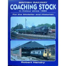 British Railway Coaching Stock in Colour since 1960 For the Modeller and Historian (Hendry)