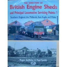 The Directory Of British Engine Sheds and Principal Locomotive Servicing Points: 1 Southern England, the Midlands, East Anglia and Wales (Griffiths)