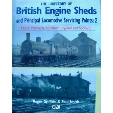 The Directory Of British Engine Sheds and Principal Locomotive Servicing Points: 2 North Midlands, Northern England and Scotland (Griffiths)