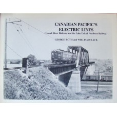 Canadian Pacific's Electric Lines. Grand River Railway & the Lake Erie & Northern Railway (Roth)