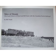 Men of Steam (The Early Careers of Floyd and Bill Yeats with the Canadian Pacific Railway) (Yeats)