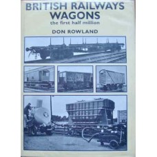 British Railways Wagons: The First Half Million (Rowland)
