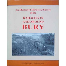 An Illustrated Historical Survey of the Railways in and around Bury (Wells)