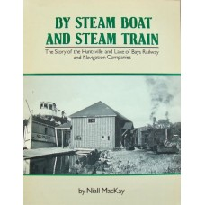 By Steam Boat and Steam Train. The Story of the Huntsville and Lake of Bays Railway and Navigation Companies (MacKay)