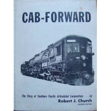 Cab-Forward. The Story of Southern Pacific Articulated Locomotives (Church)