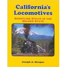 California's Locomotives: Short Line Steam in the Golden State (Strapac)