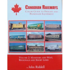 Canadian Railways Color Guide to Freight and Passenger Equipment Vol 2 Manitoba & West, Regionals & Short Lines (Riddell)