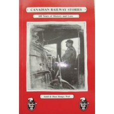 Canadian Railway Stories. 100 Years of History and Lore (Wolf)