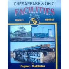 Chesapeake & Ohio Facilities In Color Volume 1: Midwest (Huddleston)