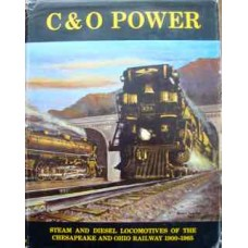 C&O Power: Steam and Diesel Locomotives of the Chesapeake and Ohio Railway 1900-1965 (Staufer)