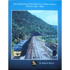 The Chesapeake & Ohio Railway In West Virginia: Photos, 1940-1960 (Dixon)