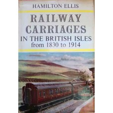 Railway Carriages In The British Isles from 1830 to 1914 (Hamilton Ellis)