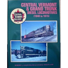 Central Vermont & Grand Trunk Diesel Locomotives 1940 to 1975 (Liljestrand)