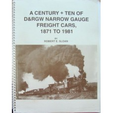 A Century + Ten Of D&RGW Narrow Gauge Freight Cars, 1871 to 1981 (Sloan)
