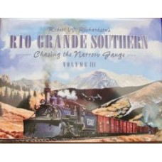 Robert W. Richardson's Rio Grande Southern: Chasing The Narrow Gauge Volume 3 (Richardson)