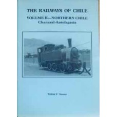 The Railways Of Chile Volume 2-Northern Chile Chanaral-Antofagasta (Simms)